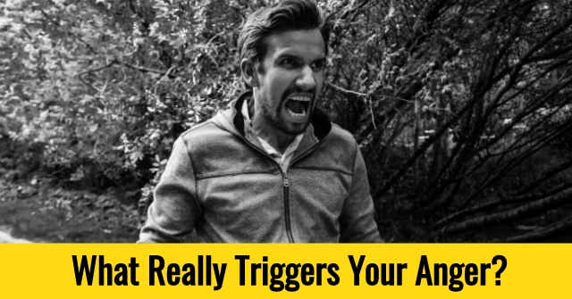 What Really Triggers Your Anger?