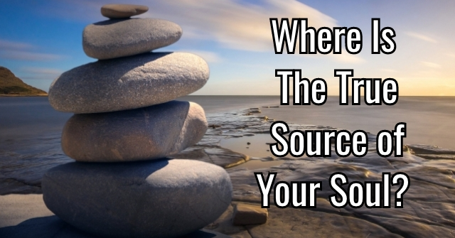 Where Is The True Source of Your Soul?
