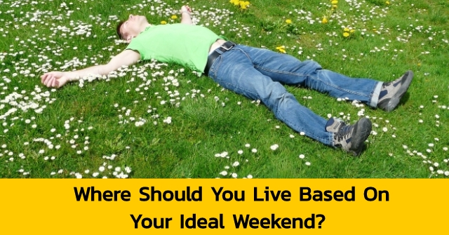 Where Should You Live Based On Your Ideal Weekend?