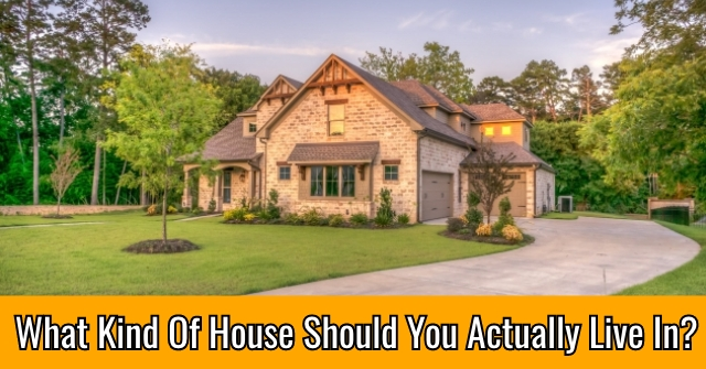 What Kind Of House Should You Actually Live In?