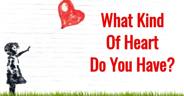 What Kind Of Heart Do You Have?