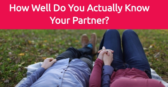 How Well Do You Actually Know Your Partner?