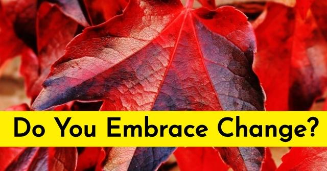 Do You Embrace Change?