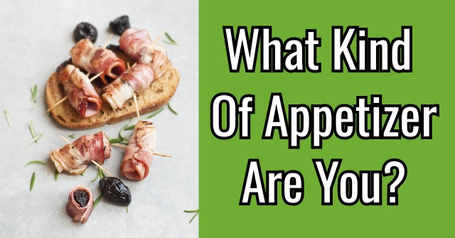What Kind of Appetizer Are You?