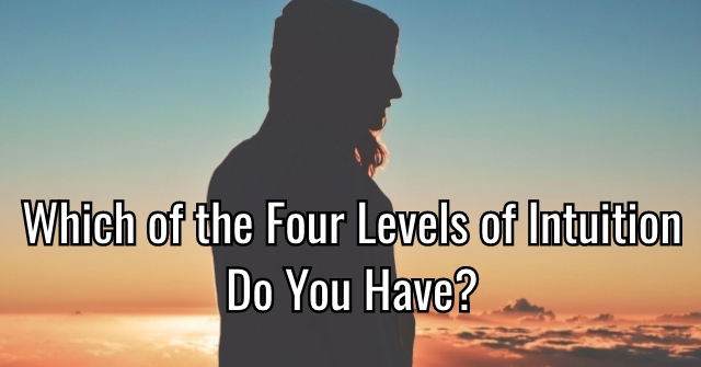 Which of the Four Levels of Intuition Do You Have?