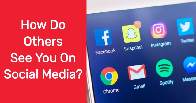 How Do Others See You On Social Media?