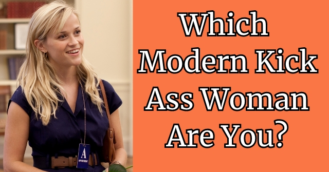 Which Modern Kick Ass Woman Are You?