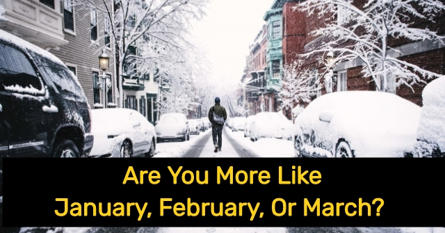Are You More Like January, February, Or March?