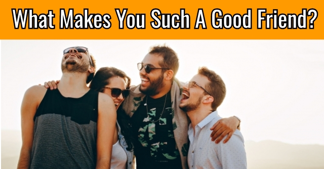 What Makes You Such A Good Friend? | QuizDoo