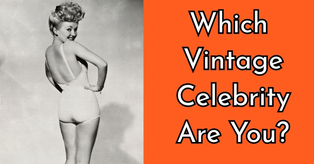 Which Vintage Celebrity Are You?