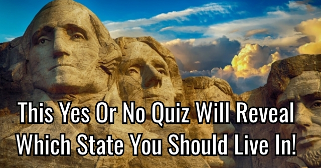 This Yes Or No Quiz Will Reveal Which State You Should Live In!