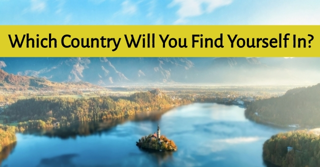 Which Country Will You Find Yourself In?