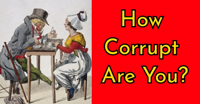 How Corrupt Are You?