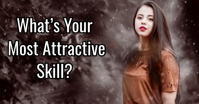 What's Your Most Attractive Skill?
