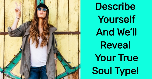 Describe Yourself And We'll Reveal Your True Soul Type!