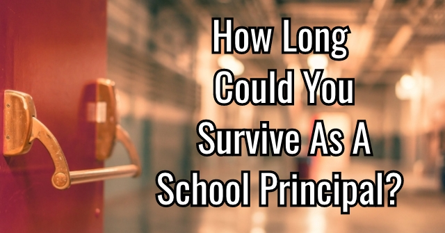 How Long Could You Survive As A School Principal?