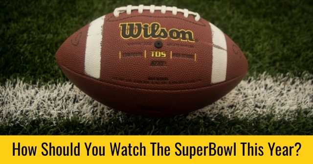 How Should You Watch The SuperBowl This Year?