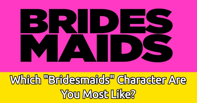 "Which ""Bridesmaids"" Character Are You Most Like?"