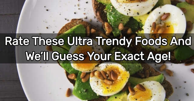 Rate These Ultra Trendy Foods and We'll Guess Your Exact Age!