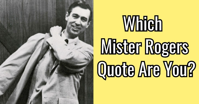 Which Mister Rogers Quote Are You?