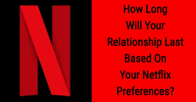 How Long Will Your Relationship Last Based On Your Netflix Preferences?