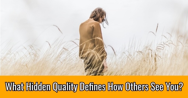 What Hidden Quality Defines How Others See You?