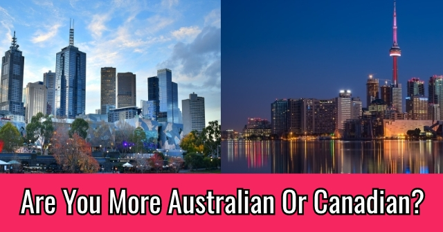 Are You More Australian Or Canadian?