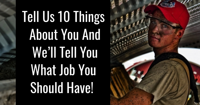 Tell Us 10 Things About You And We'll Tell You What Job You Should Have!