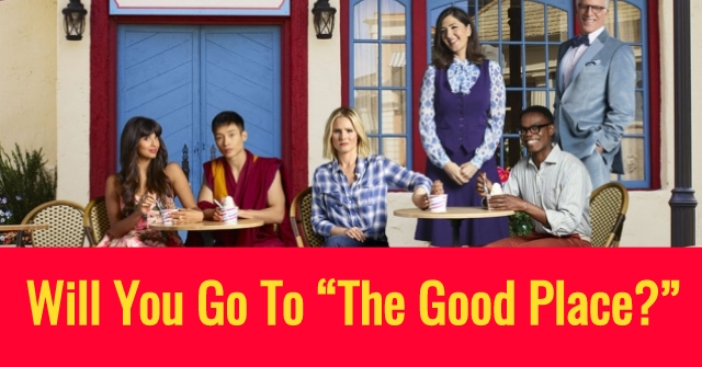 """Will You Go To """"The Good Place?"""""""