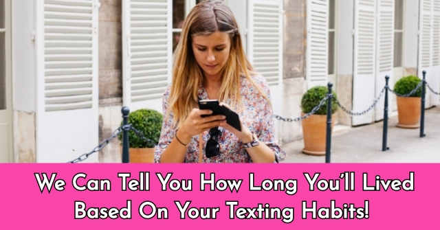 We Can Tell You How Long You'll Lived Based On Your Texting Habits!