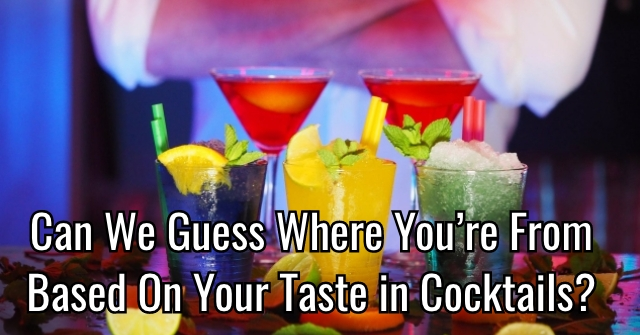 Can We Guess Where You're From Based On Your Taste in Cocktails?