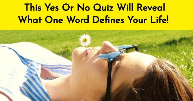 This Yes Or No Quiz Will Reveal What One Word Defines Your Life!