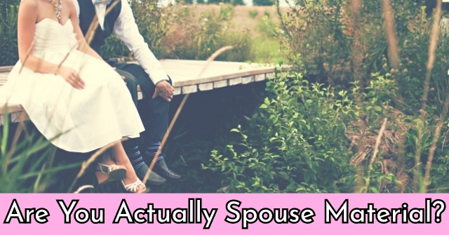 Are You Actually Spouse Material?