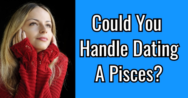 Could You Handle Dating A Pisces?