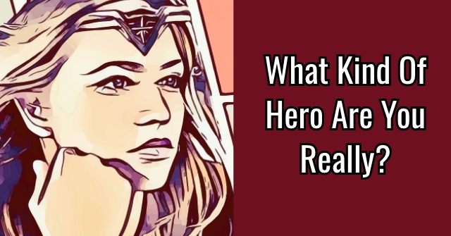 What Kind Of Hero Are You Really?