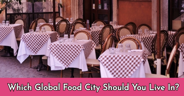 Which Global Food City Should You Live In?