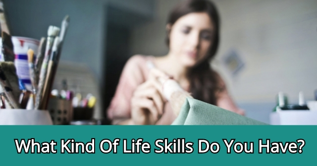 What Kind Of Life Skills Do You Have?
