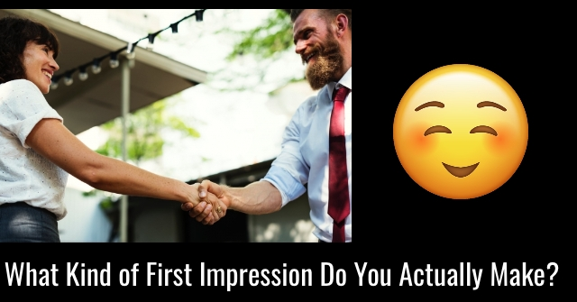 What Kind of First Impression Do You Actually Make?