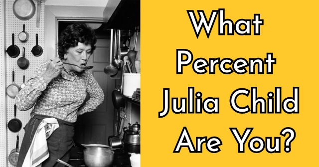 What Percent Julia Child Are You?