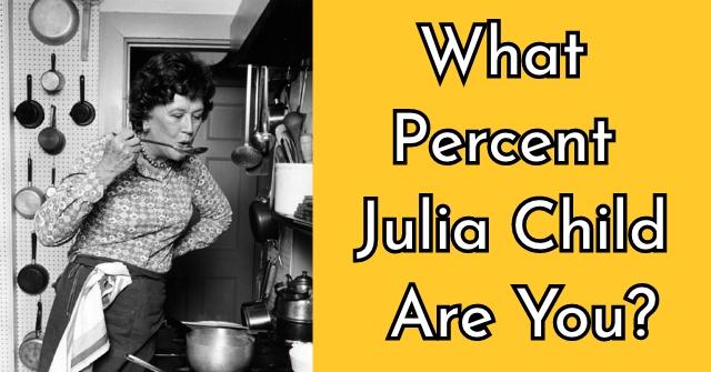 What Percent Julia Child Are You?