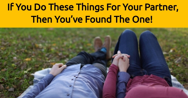 If You Do These Things For Your Partner, Then You've Found The One!