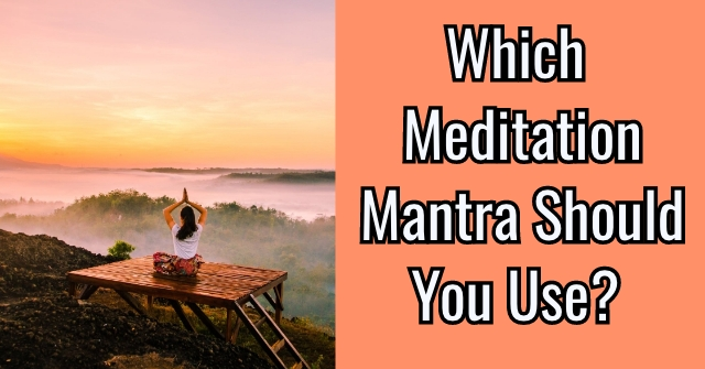 Which Meditation Mantra Should You Use?