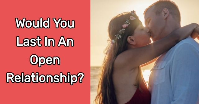 Would You Last In An Open Relationship?