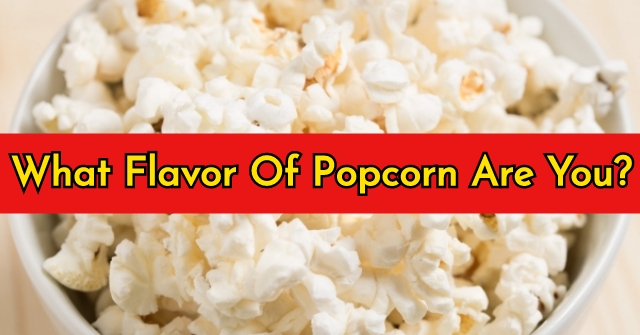 What Flavor Of Popcorn Are You?