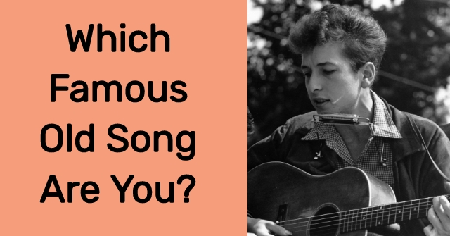 Which Famous Old Song Are You?