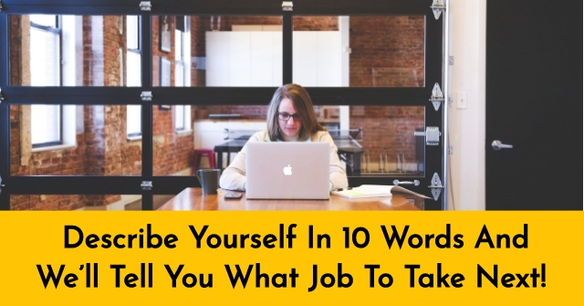 Describe Yourself In 10 Words And We'll Tell You What Job To Take Next!