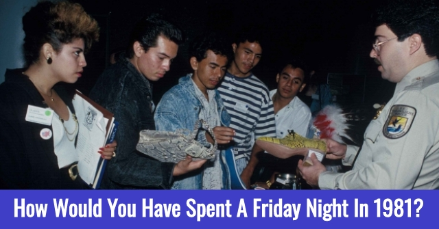 How Would You Have Spent A Friday Night in 1981?