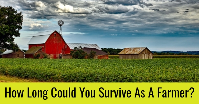 How Long Could You Survive As A Farmer?