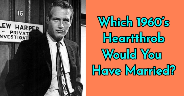 Which 1960's Heartthrob Would You Have Married?