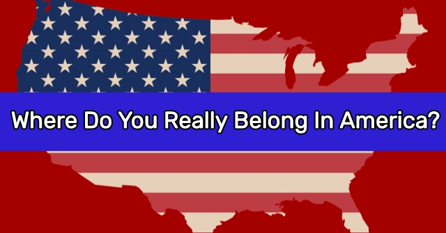 Where Do You Really Belong In America?
